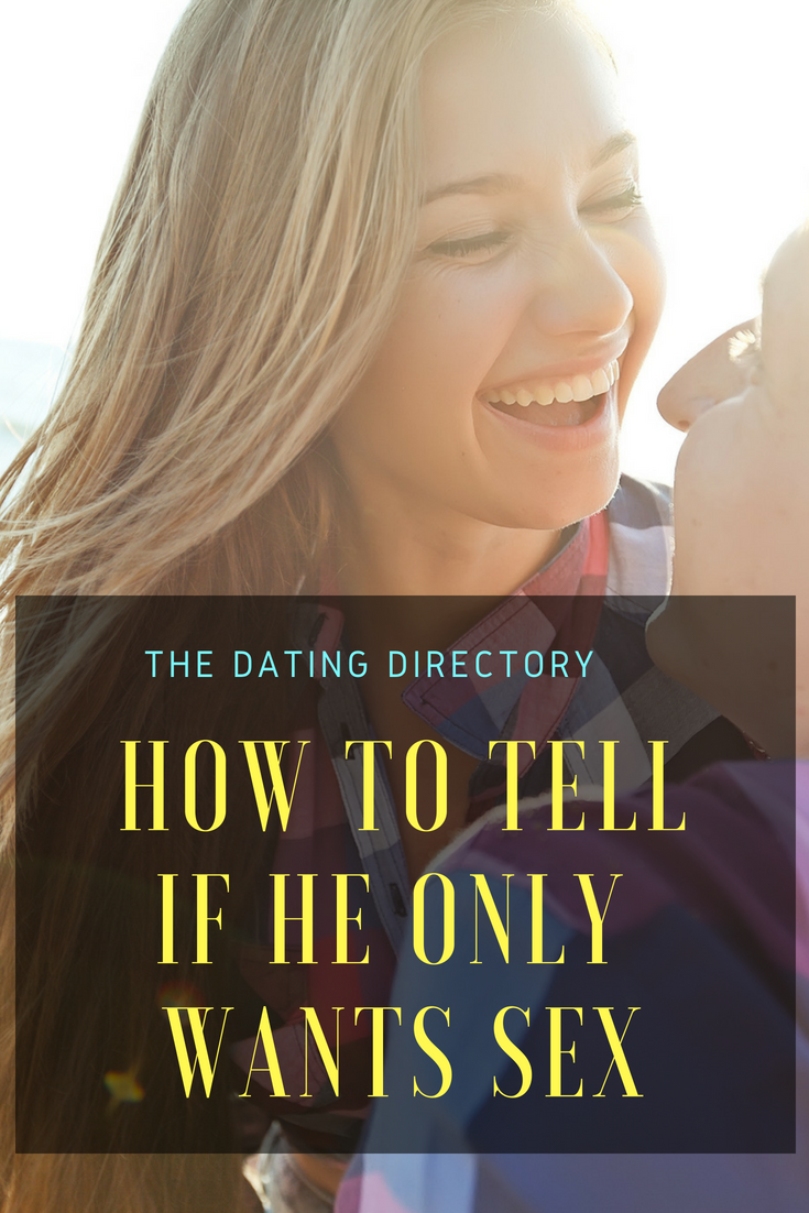 How to tell if he just wants sex - The Dating Directory