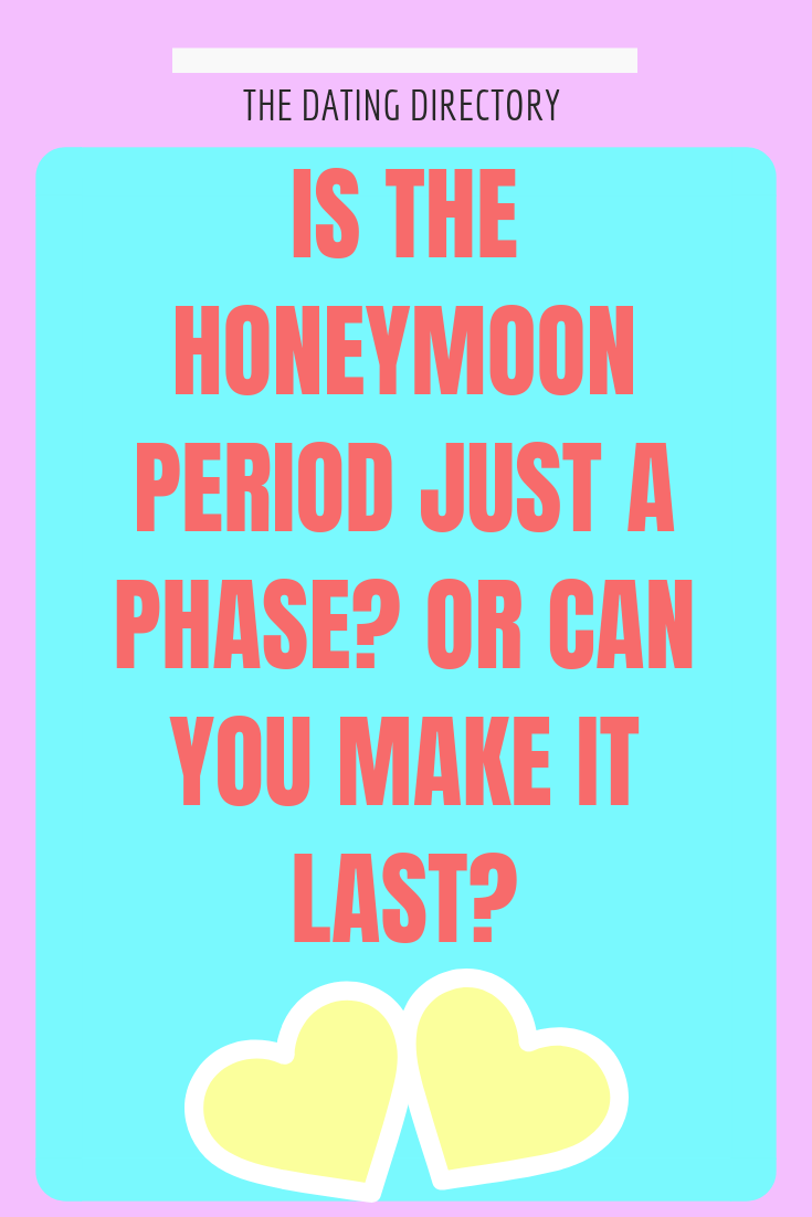 Is the honeymoon period just a temporary phase? - The Dating