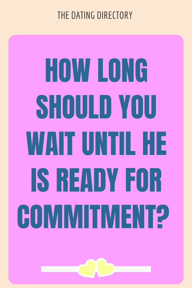 How long should you wait for him to commit ? - The Dating Directory